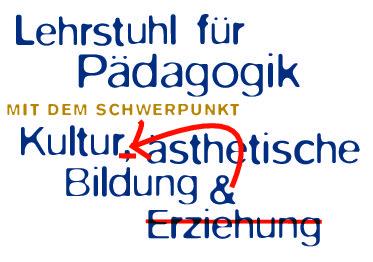 """""""Lehrstuhl für Pädagogik mit dem Schwerpunkt Kultur und ästhetische Bildung"""""""